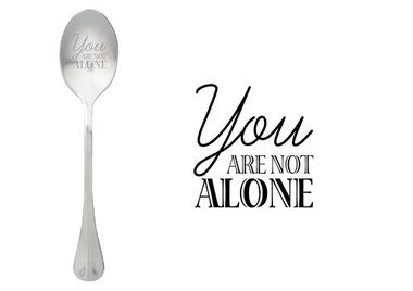 One Message Spoon You are not Alone